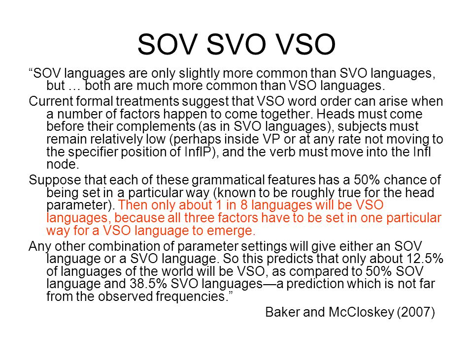 SOV SVO VSO SOV languages are only slightly more common than SVO languages, but … both are much more common than VSO languages.