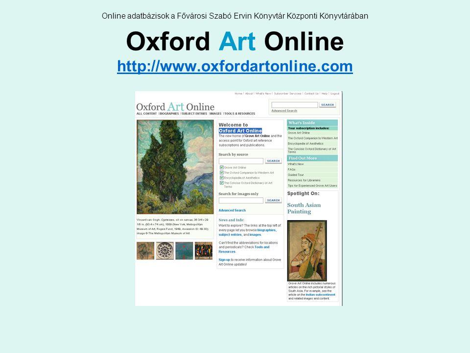 Online adatbázisok a Fővárosi Szabó Ervin Könyvtár Központi Könyvtárában Oxford Art Online http://www.oxfordartonline.com http://www.oxfordartonline.com
