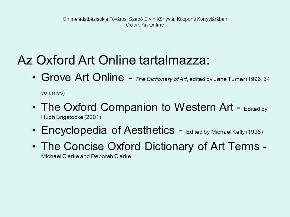 Online adatbázisok a Fővárosi Szabó Ervin Könyvtár Központi Könyvtárában Oxford Art Online Az Oxford Art Online tartalmazza: Grove Art Online - The Di