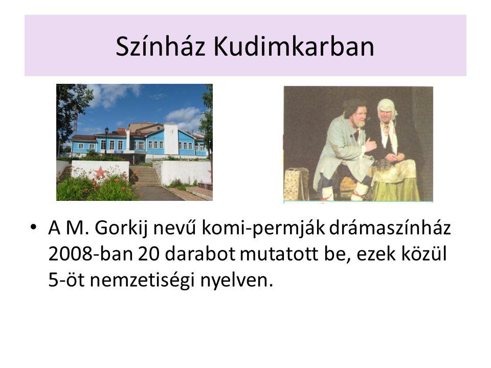 Színház Kudimkarban A M. Gorkij nevű komi-permják drámaszínház 2008-ban 20 darabot mutatott be, ezek közül 5-öt nemzetiségi nyelven.