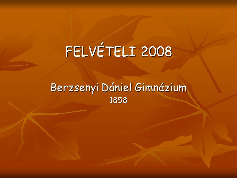 FELVÉTELI 2008 Berzsenyi Dániel Gimnázium 1858