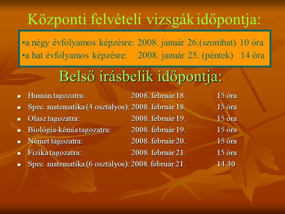 Belső írásbelik időpontja: Központi felvételi vizsgák időpontja: a négy évfolyamos képzésre: 2008.