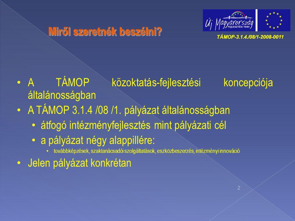 2 A TÁMOP közoktatás-fejlesztési koncepciója általánosságban A TÁMOP 3.1.4 /08 /1. pályázat általánosságban átfogó intézményfejlesztés mint pályázati