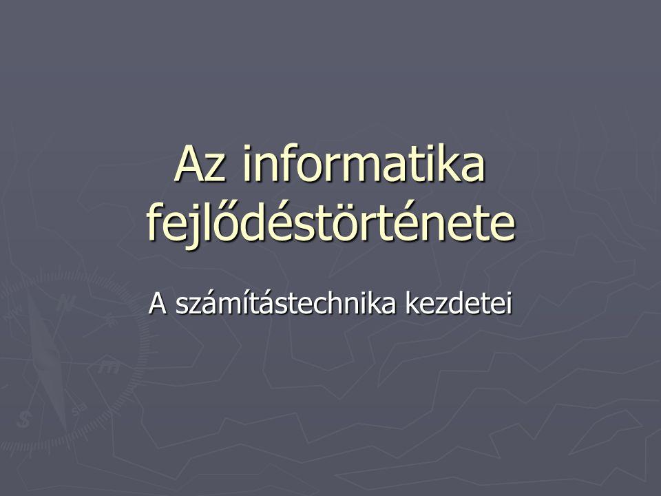 Az informatika fejlődéstörténete A számítástechnika kezdetei