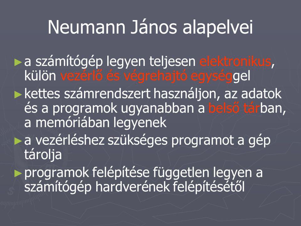 Neumann János alapelvei ► ► a számítógép legyen teljesen elektronikus, külön vezérlő és végrehajtó egységgel ► ► kettes számrendszert használjon, az a