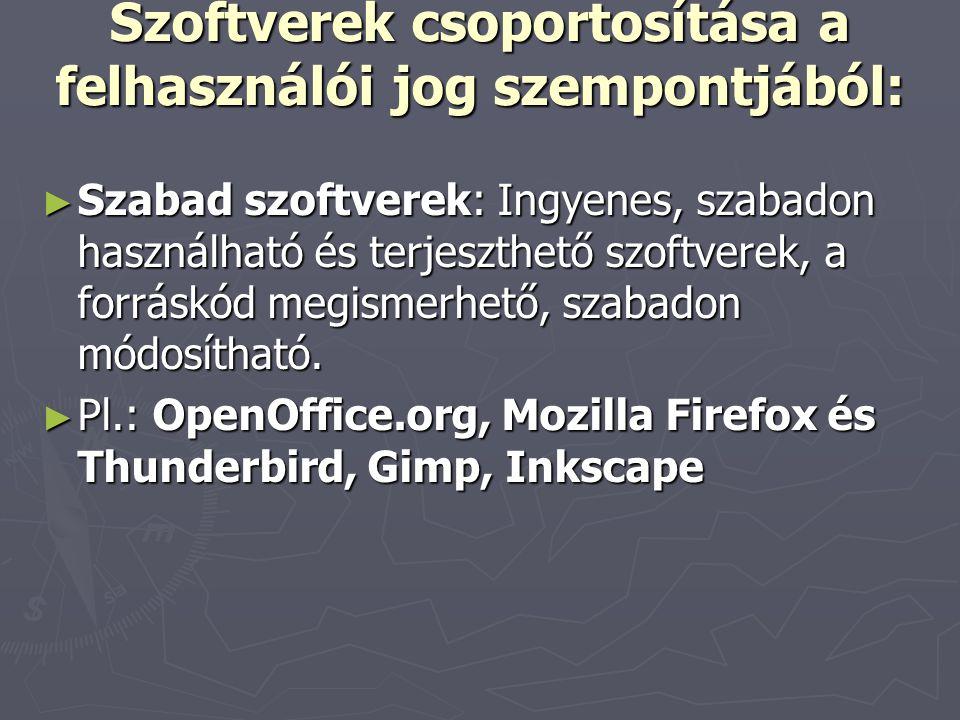 Szoftverek csoportosítása a felhasználói jog szempontjából: ► Szabad szoftverek: Ingyenes, szabadon használható és terjeszthető szoftverek, a forráskód megismerhető, szabadon módosítható.