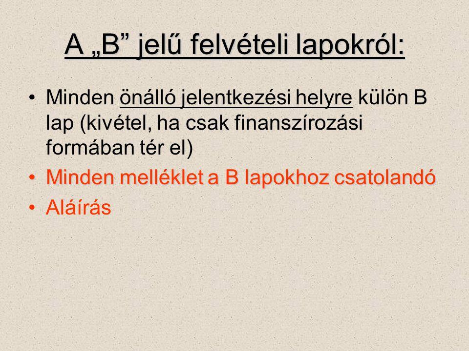 """A """"B jelű felvételi lapokról: Minden önálló jelentkezési helyre külön B lap (kivétel, ha csak finanszírozási formában tér el) Minden melléklet a B lapokhoz csatolandóMinden melléklet a B lapokhoz csatolandó Aláírás"""