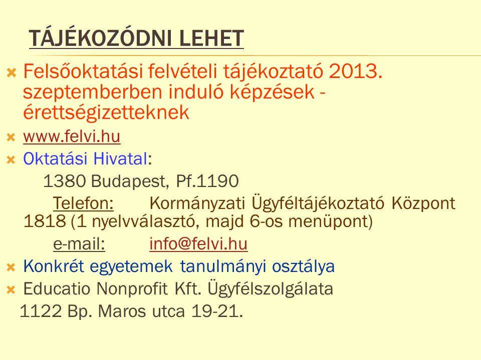 TÁJÉKOZÓDNI LEHET  Felsőoktatási felvételi tájékoztató 2013. szeptemberben induló képzések - érettségizetteknek  www.felvi.hu www.felvi.hu  Oktatás
