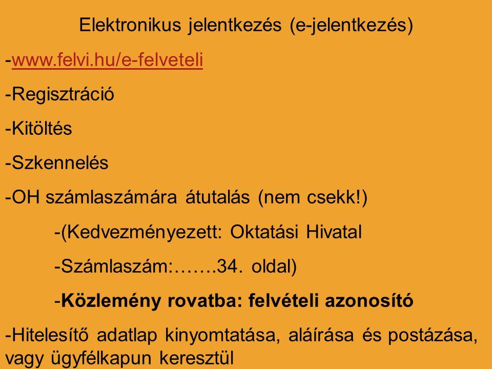 Elektronikus jelentkezés (e-jelentkezés) -www.felvi.hu/e-felveteliwww.felvi.hu/e-felveteli -Regisztráció -Kitöltés -Szkennelés -OH számlaszámára átuta