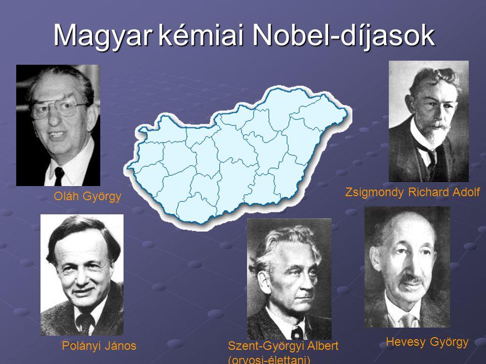Magyar kémiai Nobel-díjasok Zsigmondy Richard Adolf Hevesy György Oláh György Polányi JánosSzent-Györgyi Albert (orvosi-élettani)