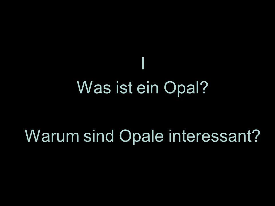  I  Was ist ein Opal?  Warum sind Opale interessant?