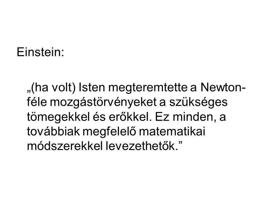 """Einstein: """"(ha volt) Isten megteremtette a Newton- féle mozgástörvényeket a szükséges tömegekkel és erőkkel."""