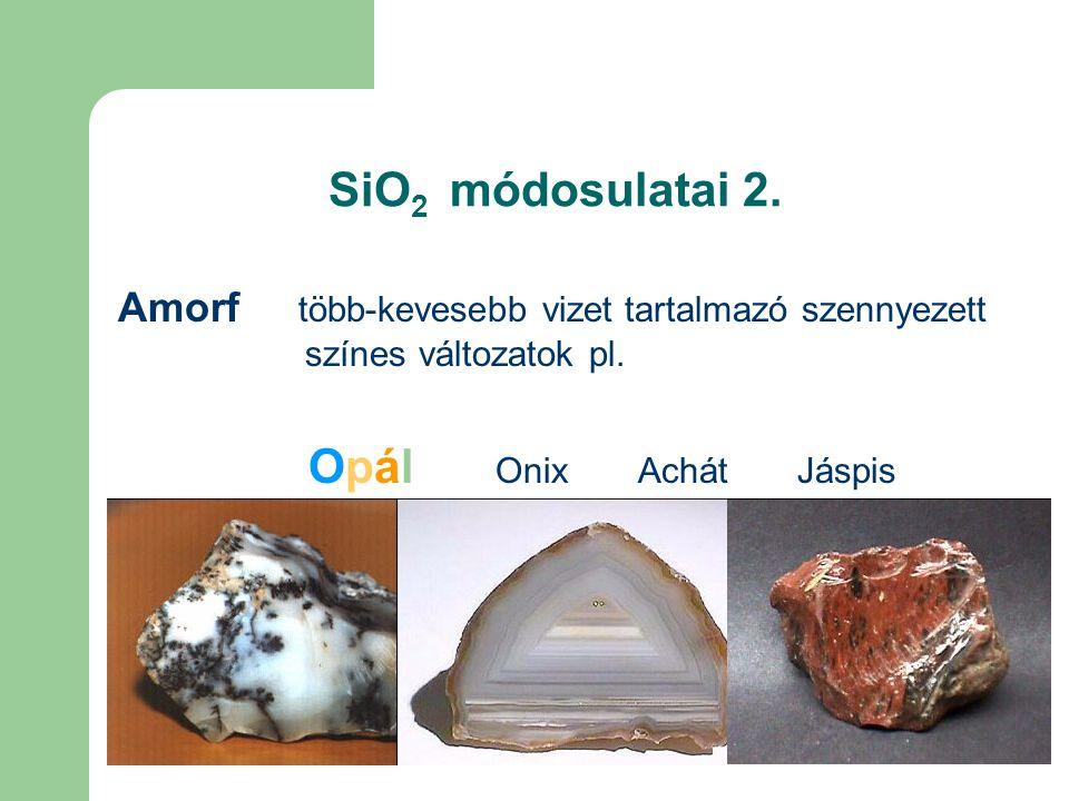 SiO 2 módosulatai 2. Amorf több-kevesebb vizet tartalmazó szennyezett színes változatok pl. Opál Onix Achát Jáspis