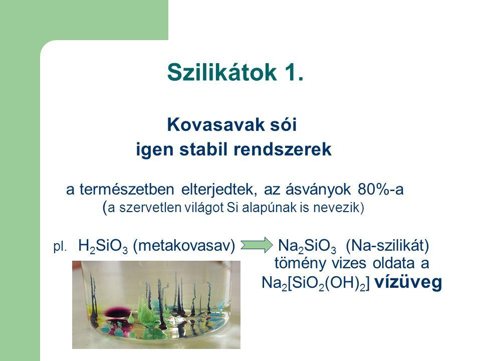 Szilikátok 1. Kovasavak sói igen stabil rendszerek a természetben elterjedtek, az ásványok 80%-a ( a szervetlen világot Si alapúnak is nevezik) pl. H