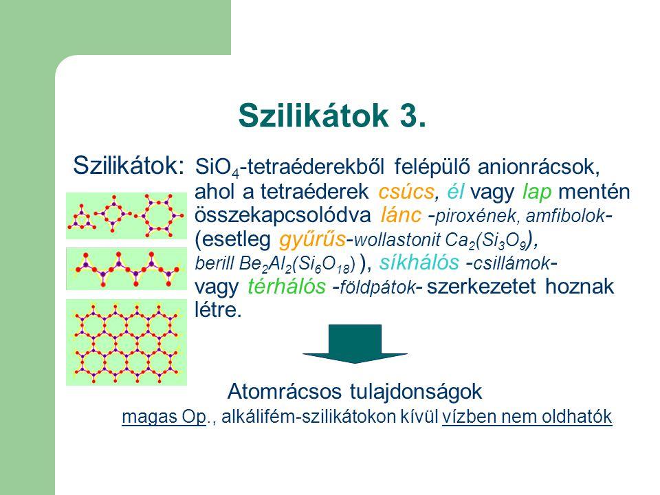 Szilikátok 3. Szilikátok: SiO 4 -tetraéderekből felépülő anionrácsok, ahol a tetraéderek csúcs, él vagy lap mentén összekapcsolódva lánc - piroxének,