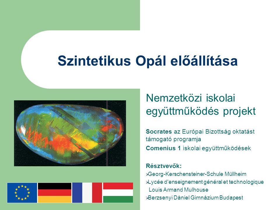 Szintetikus Opál előállítása Nemzetközi iskolai együttműködés projekt Socrates az Európai Bizottság oktatást támogató programja Comenius 1 iskolai egy