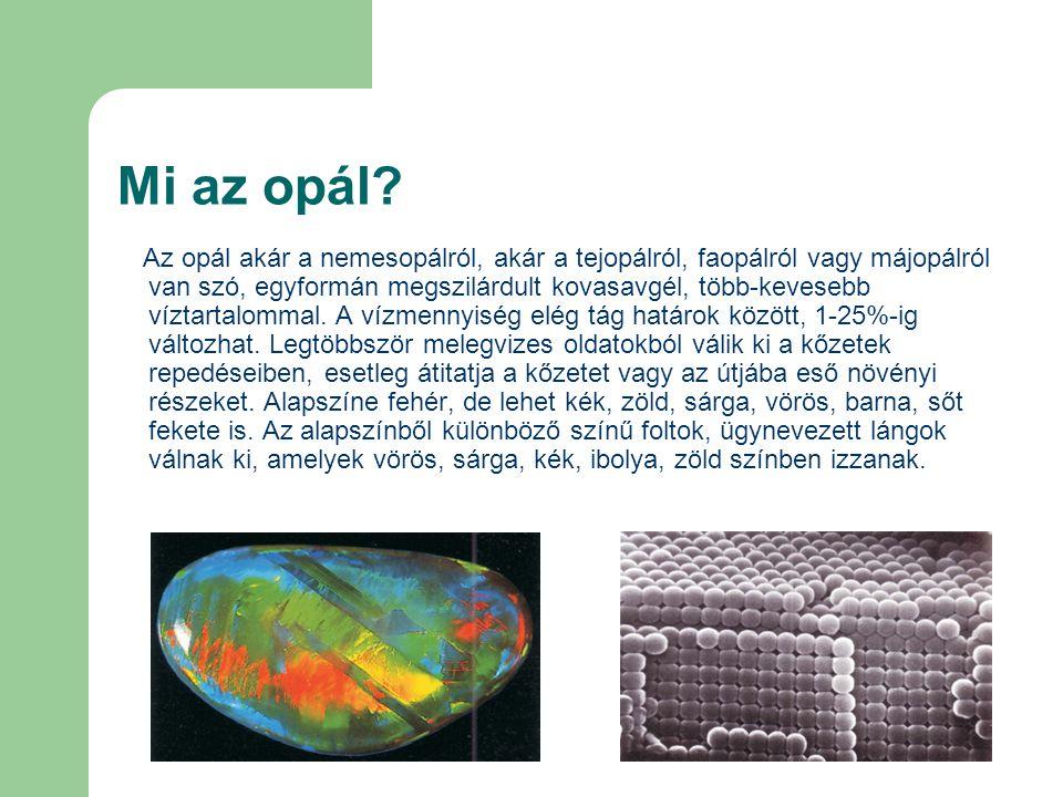 Mi az opál? Az opál akár a nemesopálról, akár a tejopálról, faopálról vagy májopálról van szó, egyformán megszilárdult kovasavgél, több-kevesebb vízta