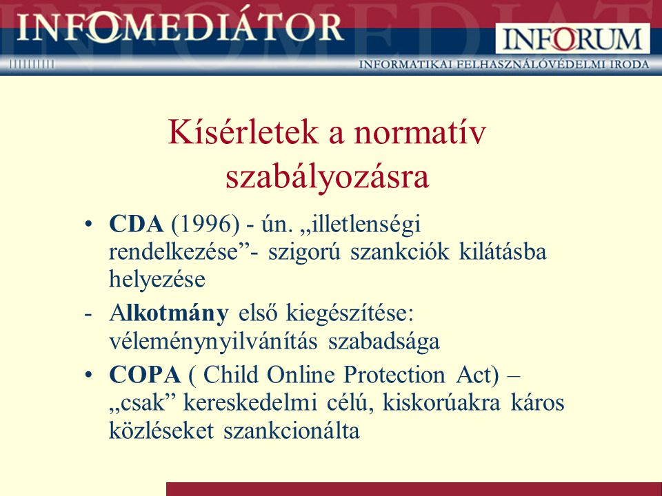 """Kísérletek a normatív szabályozásra CDA (1996) - ún. """"illetlenségi rendelkezése""""- szigorú szankciók kilátásba helyezése -Alkotmány első kiegészítése:"""