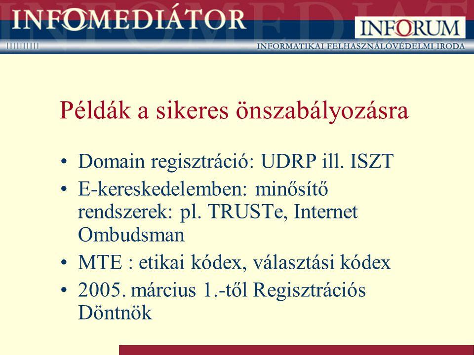 Példák a sikeres önszabályozásra Domain regisztráció: UDRP ill. ISZT E-kereskedelemben: minősítő rendszerek: pl. TRUSTe, Internet Ombudsman MTE : etik