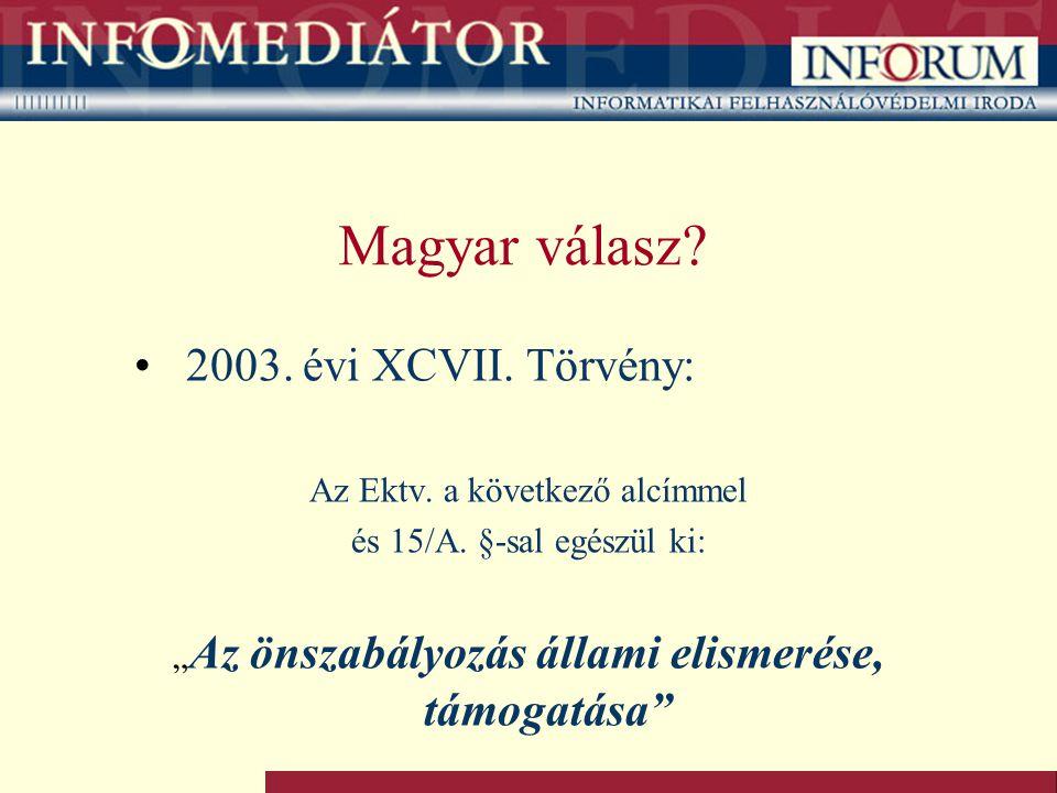"""Magyar válasz? 2003. évi XCVII. Törvény: Az Ektv. a következő alcímmel és 15/A. §-sal egészül ki: """" Az önszabályozás állami elismerése, támogatása"""""""