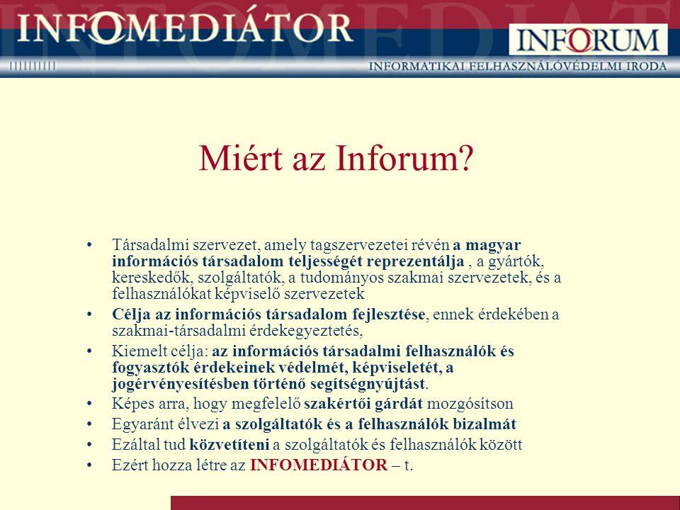 Miért az Inforum? Társadalmi szervezet, amely tagszervezetei révén a magyar információs társadalom teljességét reprezentálja, a gyártók, kereskedők, s