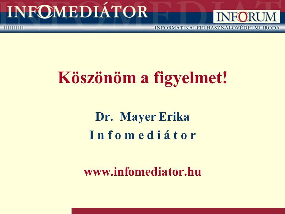 Köszönöm a figyelmet! Dr. Mayer Erika I n f o m e d i á t o r www.infomediator.hu