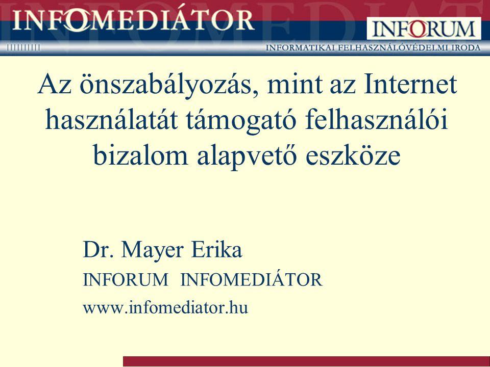 Az önszabályozás, mint az Internet használatát támogató felhasználói bizalom alapvető eszköze Dr. Mayer Erika INFORUM INFOMEDIÁTOR www.infomediator.hu
