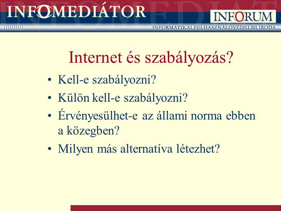 Internet és szabályozás? Kell-e szabályozni? Külön kell-e szabályozni? Érvényesülhet-e az állami norma ebben a közegben? Milyen más alternatíva létezh