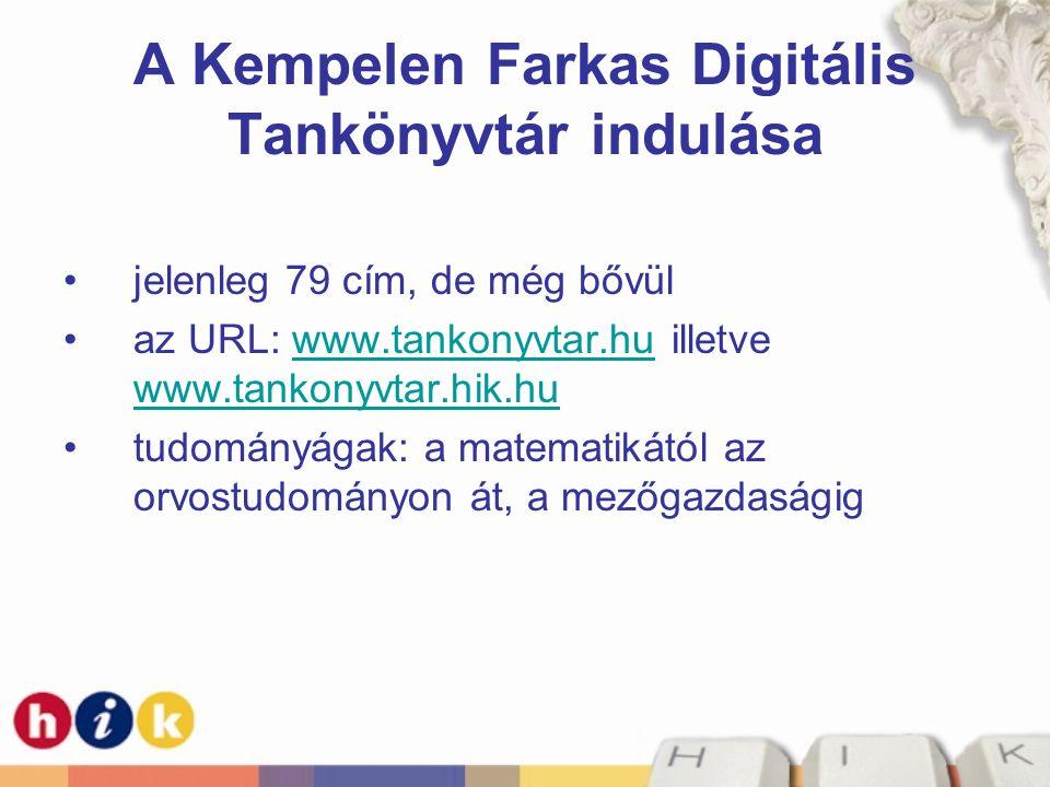 A Kempelen Farkas Digitális Tankönyvtár indulása jelenleg 79 cím, de még bővül az URL: www.tankonyvtar.hu illetve www.tankonyvtar.hik.huwww.tankonyvtar.hu www.tankonyvtar.hik.hu tudományágak: a matematikától az orvostudományon át, a mezőgazdaságig