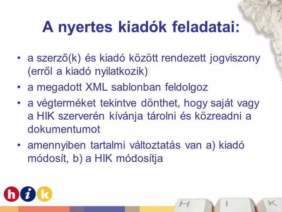 A nyertes kiadók feladatai: a szerző(k) és kiadó között rendezett jogviszony (erről a kiadó nyilatkozik) a megadott XML sablonban feldolgoz a végterméket tekintve dönthet, hogy saját vagy a HIK szerverén kívánja tárolni és közreadni a dokumentumot amennyiben tartalmi változtatás van a) kiadó módosít, b) a HIK módosítja