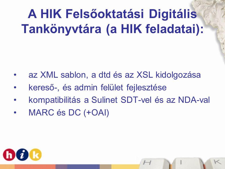 A HIK Felsőoktatási Digitális Tankönyvtára (a HIK feladatai): az XML sablon, a dtd és az XSL kidolgozása kereső-, és admin felület fejlesztése kompatibilitás a Sulinet SDT-vel és az NDA-val MARC és DC (+OAI)