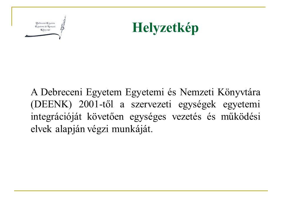 Helyzetkép A Debreceni Egyetem Egyetemi és Nemzeti Könyvtára (DEENK) 2001-től a szervezeti egységek egyetemi integrációját követően egységes vezetés é