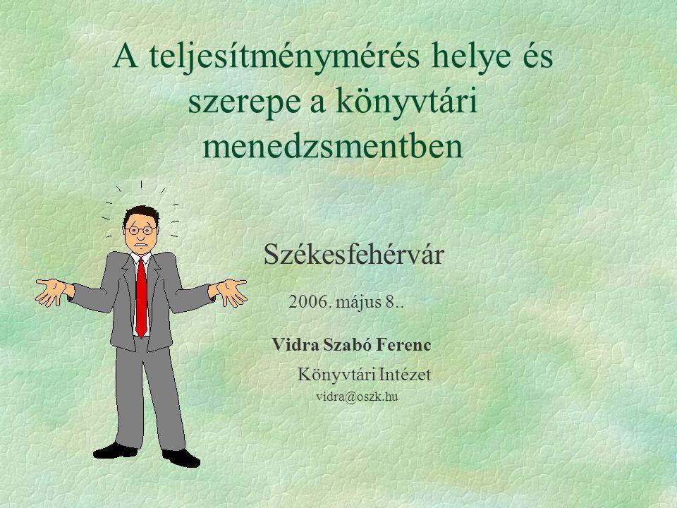 A teljesítménymérés helye és szerepe a könyvtári menedzsmentben Székesfehérvár 2006.