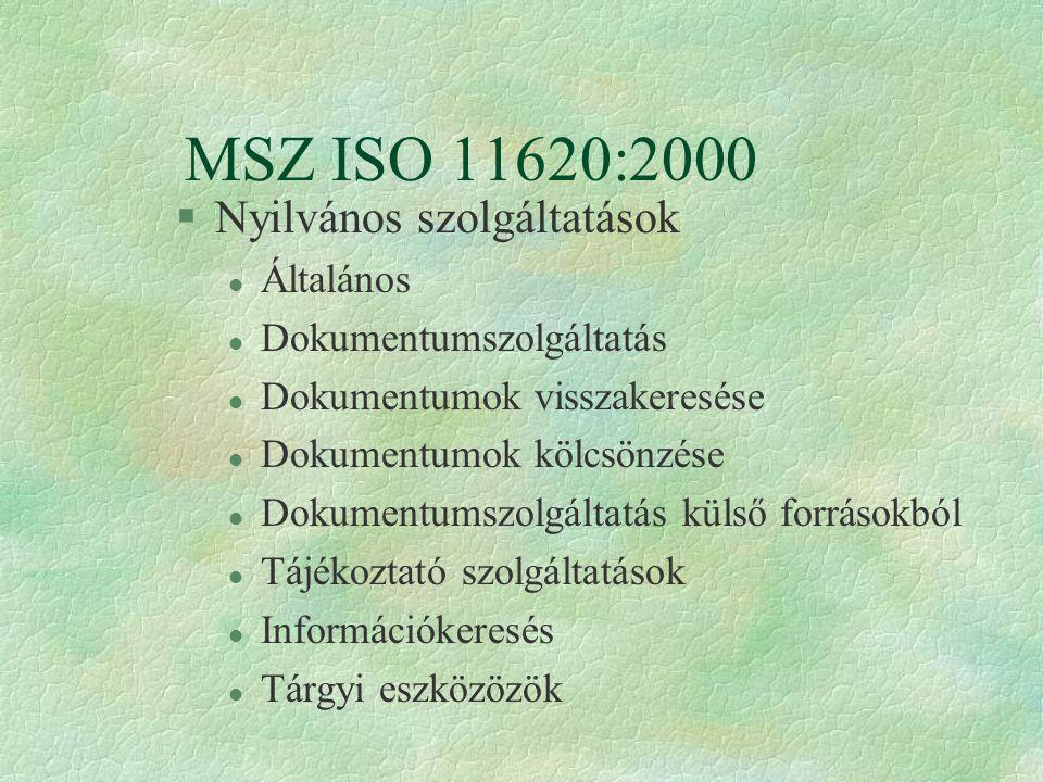 MSZ ISO 11620:2000 §Nyilvános szolgáltatások l Általános l Dokumentumszolgáltatás l Dokumentumok visszakeresése l Dokumentumok kölcsönzése l Dokumentumszolgáltatás külső forrásokból l Tájékoztató szolgáltatások l Információkeresés l Tárgyi eszközözök