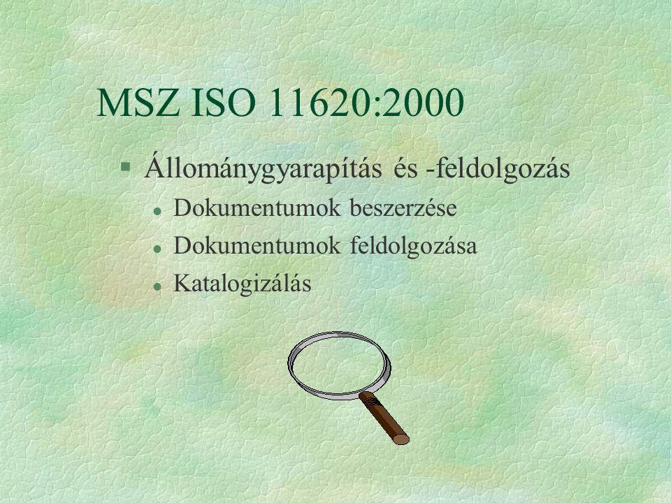 MSZ ISO 11620:2000 §Állománygyarapítás és -feldolgozás l Dokumentumok beszerzése l Dokumentumok feldolgozása l Katalogizálás