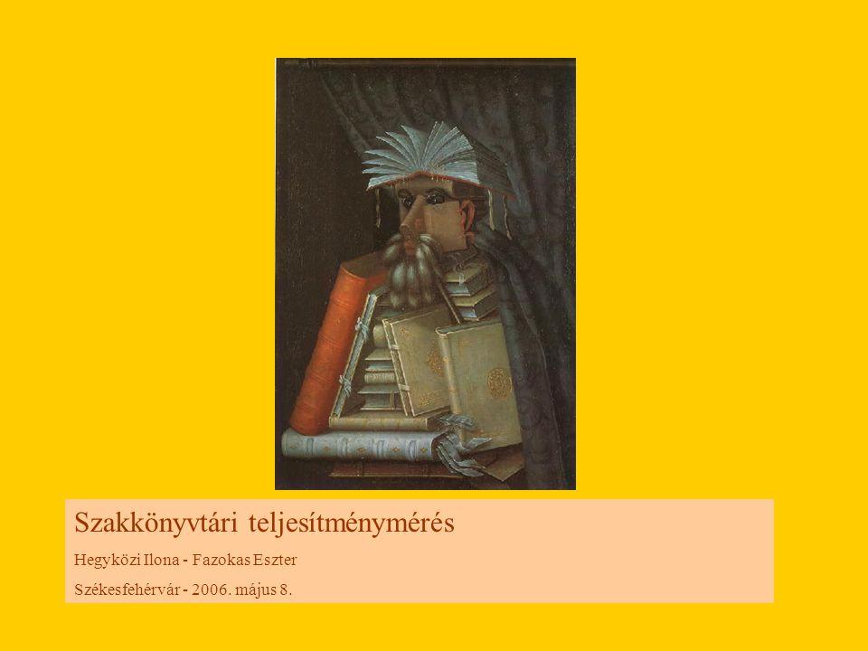 Szakkönyvtári teljesítménymérés Hegyközi Ilona - Fazokas Eszter Székesfehérvár - 2006. május 8.