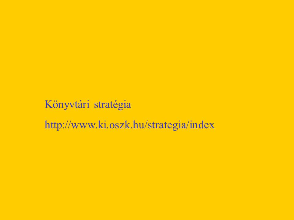 Könyvtári stratégia http://www.ki.oszk.hu/strategia/index