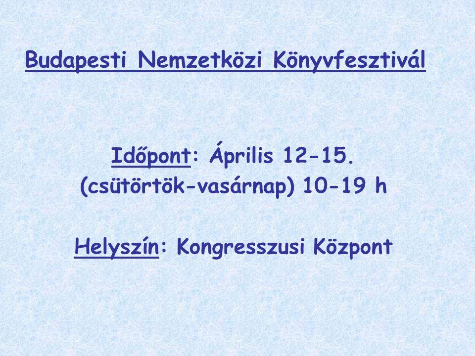 Budapesti Nemzetközi Könyvfesztivál Időpont: Április 12-15.