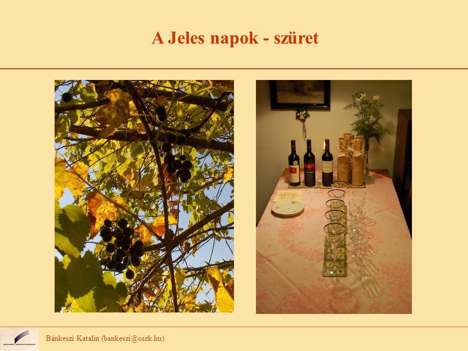 A Jeles napok - szüret Bánkeszi Katalin (bankeszi@oszk.hu)