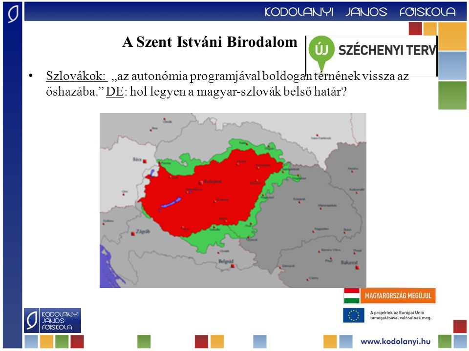 """A Szent Istváni Birodalom Szlovákok: """"az autonómia programjával boldogan térnének vissza az őshazába."""" DE: hol legyen a magyar-szlovák belső határ?"""