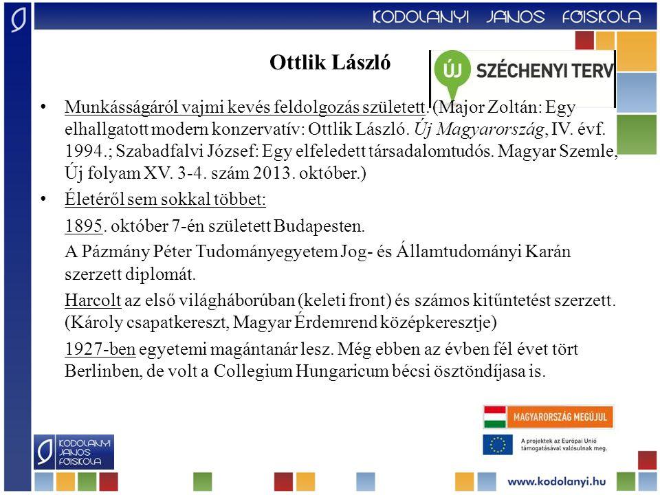 Ottlik László Munkásságáról vajmi kevés feldolgozás született. (Major Zoltán: Egy elhallgatott modern konzervatív: Ottlik László. Új Magyarország, IV.