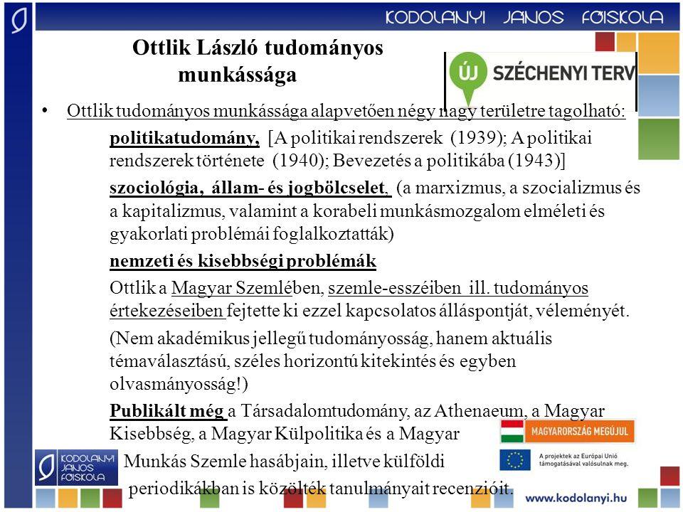 Ottlik László tudományos munkássága Ottlik tudományos munkássága alapvetően négy nagy területre tagolható: politikatudomány, [A politikai rendszerek (