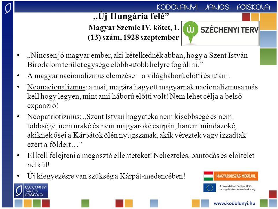 """""""Új Hungária felé"""" Magyar Szemle IV. kötet, 1. (13) szám, 1928 szeptember """"Nincsen jó magyar ember, aki kételkednék abban, hogy a Szent István Birodal"""