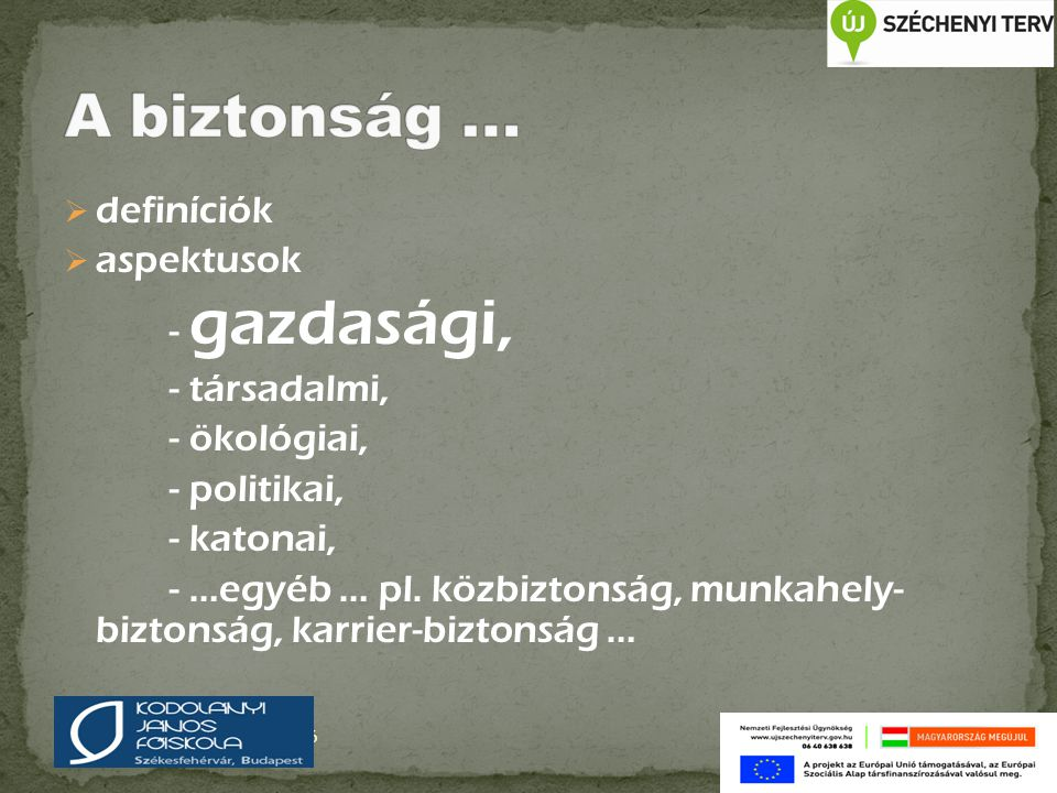  definíciók  aspektusok - gazdasági, - társadalmi, - ökológiai, - politikai, - katonai, - …egyéb … pl. közbiztonság, munkahely- biztonság, karrier-b