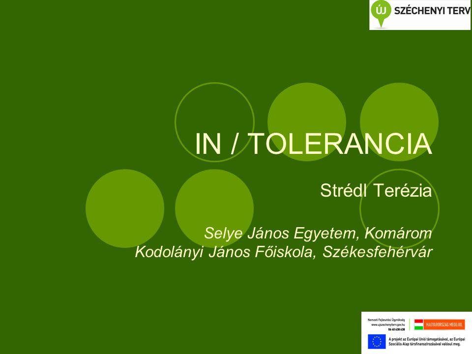 IN / TOLERANCIA Strédl Terézia Selye János Egyetem, Komárom Kodolányi János Főiskola, Székesfehérvár
