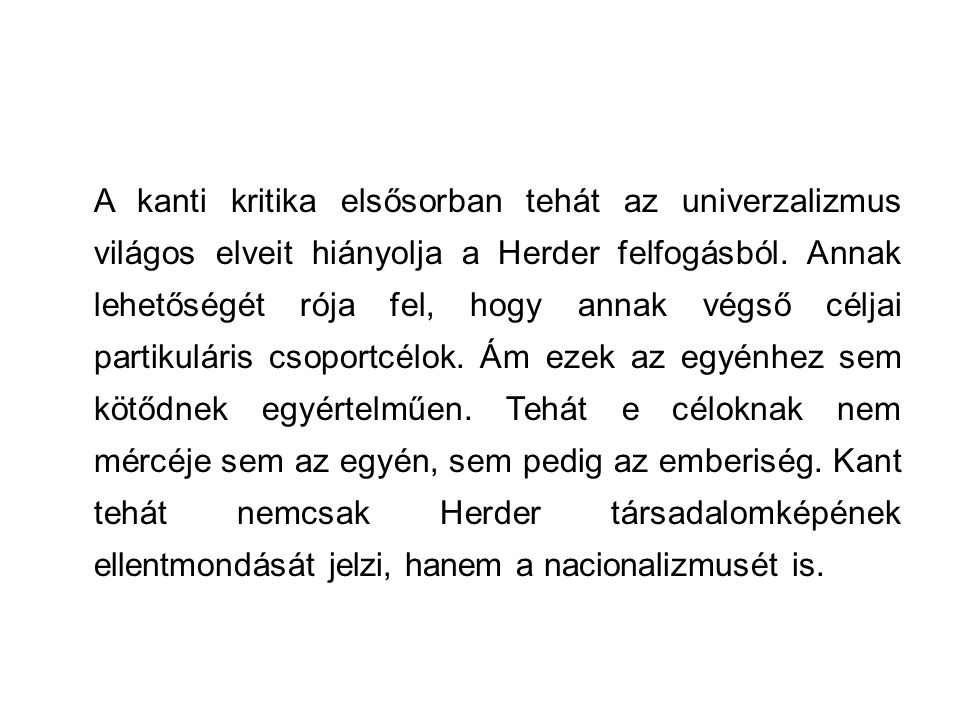A kanti kritika elsősorban tehát az univerzalizmus világos elveit hiányolja a Herder felfogásból.