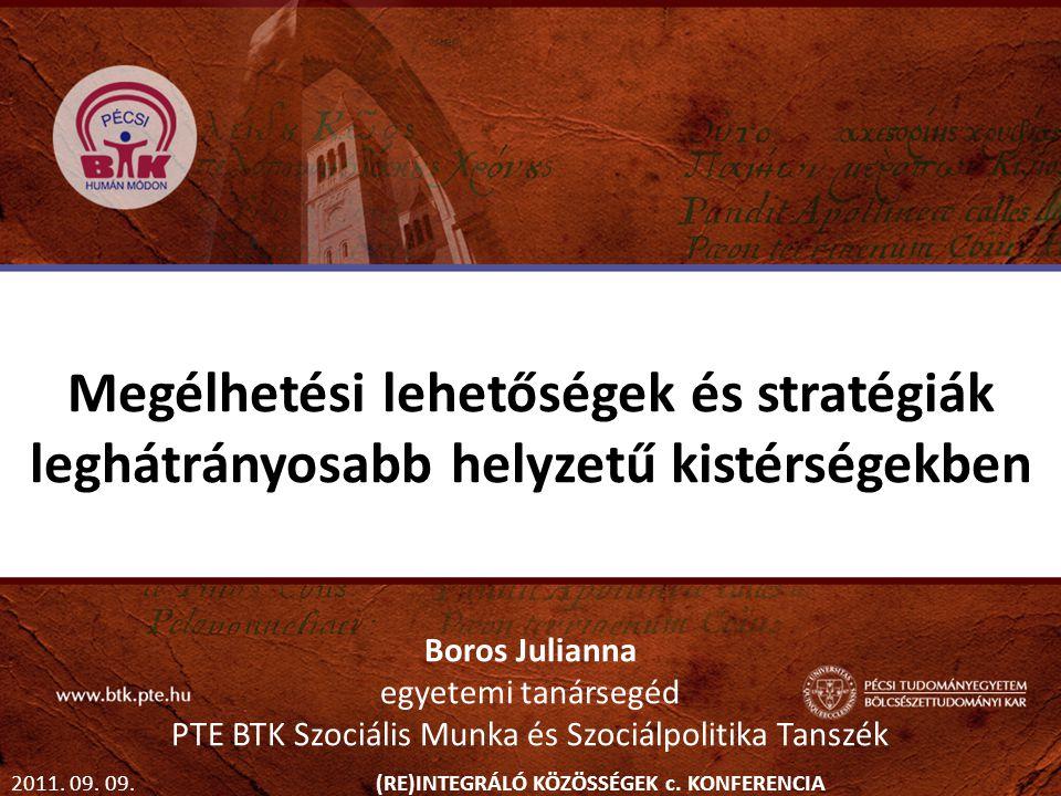 Megélhetési lehetőségek és stratégiák leghátrányosabb helyzetű kistérségekben Boros Julianna egyetemi tanársegéd PTE BTK Szociális Munka és Szociálpolitika Tanszék 2011.