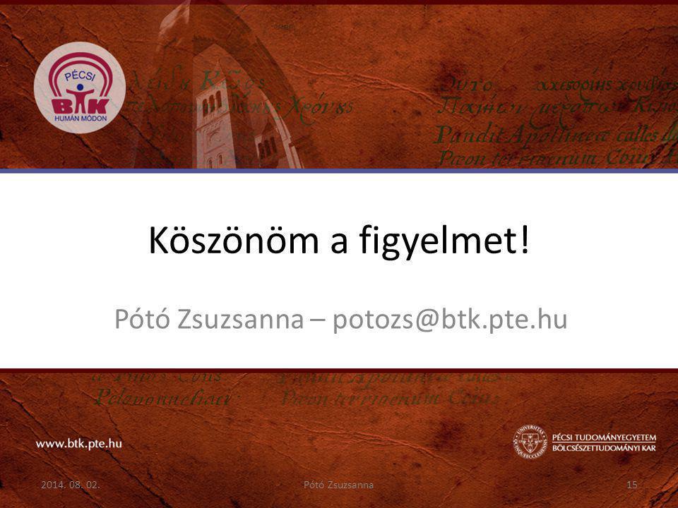 Köszönöm a figyelmet! Pótó Zsuzsanna – potozs@btk.pte.hu 2014. 08. 02.15Pótó Zsuzsanna