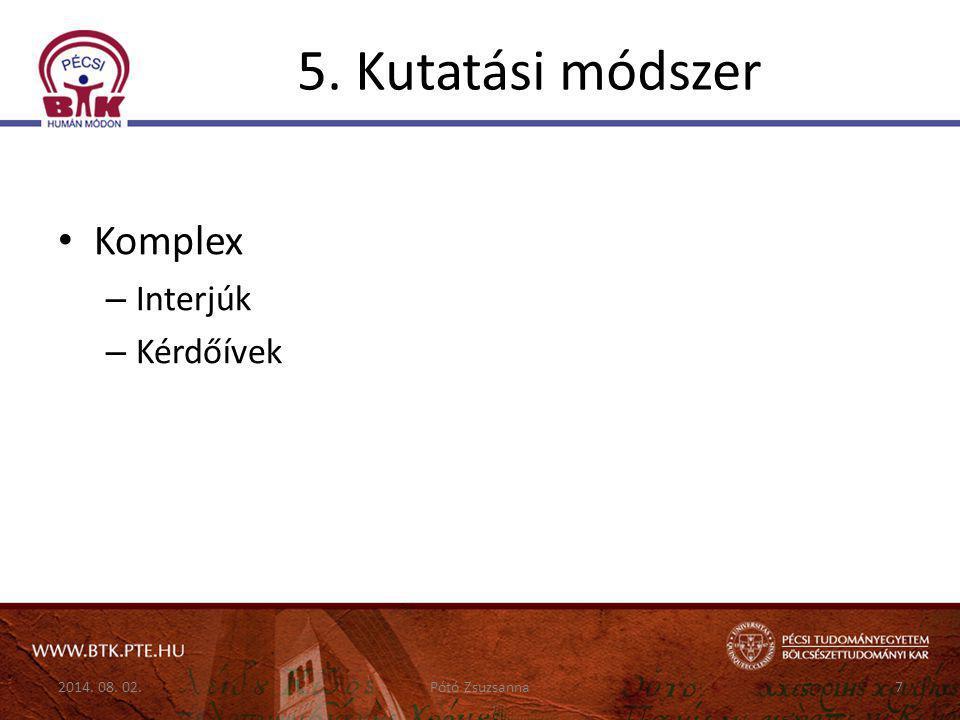 5. Kutatási módszer Komplex – Interjúk – Kérdőívek 2014. 08. 02.7Pótó Zsuzsanna
