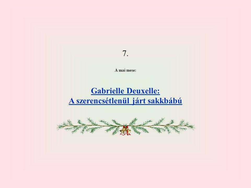7. A mai mese: Gabrielle Deuxelle: Gabrielle Deuxelle: A szerencsétlenül járt sakkbábú A szerencsétlenül járt sakkbábú